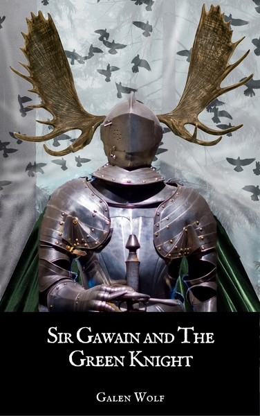 Sir Gawain and The Green Knight by Galen Wolf