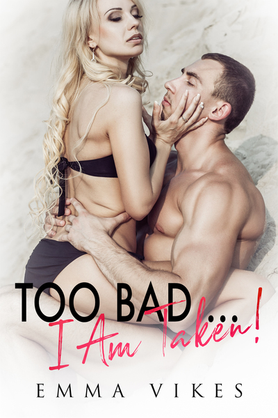 Too Bad... I Am Taken! by Emma Vikes