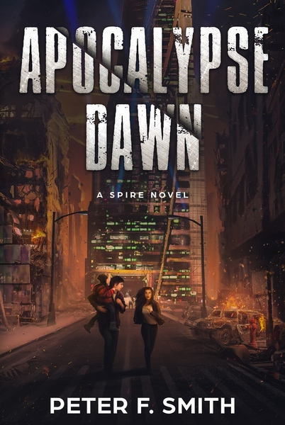 Apocalypse Dawn; A Spire Novel by Peter F. Smith