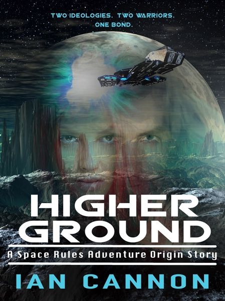HIGHER GROUND: A Space Rules Adventure Origin Story by Ian Cannon