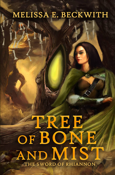 Tree of Bone and Mist: The Sword of Rhiannon Series: Book One by Melissa E. Beckwith