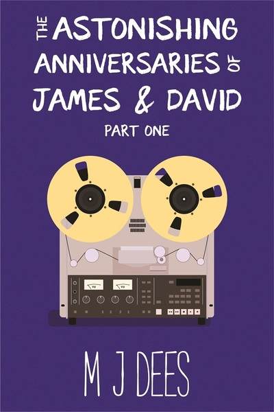 The Astonishing Anniversaries of James and David by M J Dees