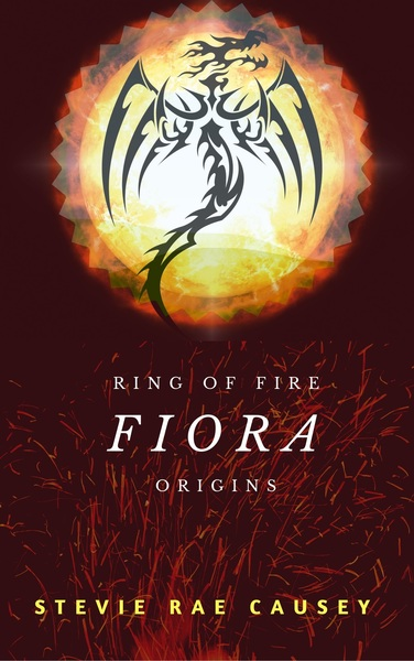 Ring of Fire Origins: The Dragon Fiora by Stevie Rae Causey