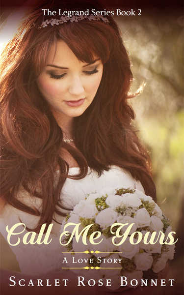 Call Me Yours: A Love Story by Scarlet Rose Bonnet