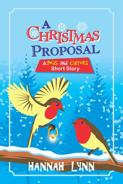 A Christmas Proposal: A Peas and Carrots Short Story by Hannah Lynn