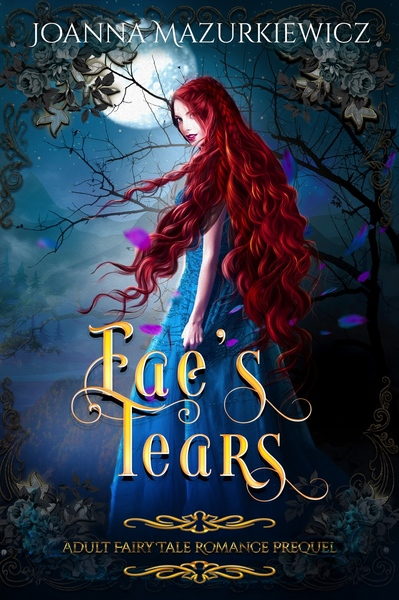 Fae's Tears (Adult Fairy Tale Romance Prequel) by Joanna Mazurkiewicz