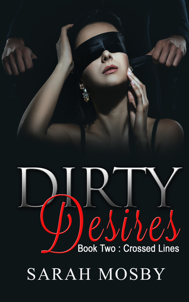Dirty Desires Book two : Crossed Lines by Sarah Mosby