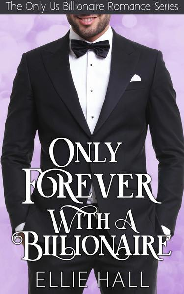 Only Forever with a Billionaire by Ellie Hall