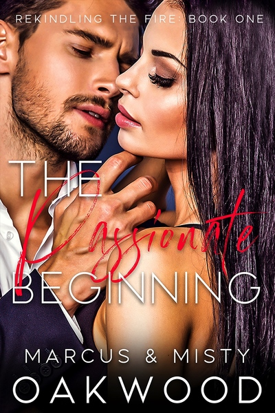 The Passionate Beginning by Marcus & Misty Oakwood
