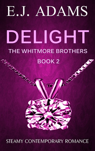 Delight: The Whitmore Brothers Book 2 by E.J. Adams
