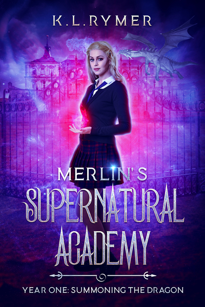 Merlin's Supernatural Academy: Summoning the Dragon by K.L. Rymer