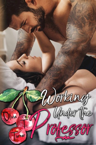 Working Under the Professor by Olivia T. Turner