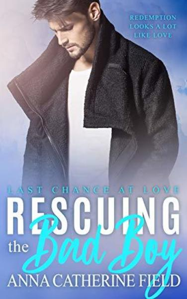 Rescuing the Bad Boy by Anna Catherine Field