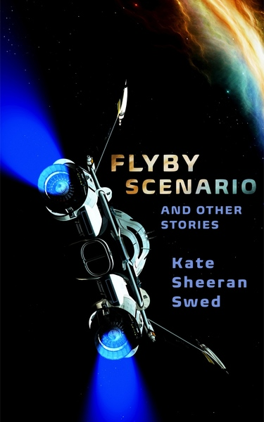 Flyby Scenario (and Other Stories) by Kate Sheeran Swed