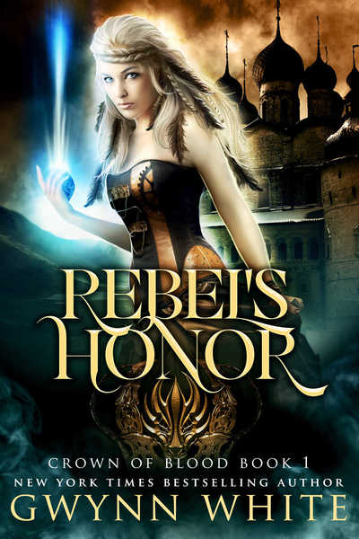 Rebel's Honor: Book One in Crown of Blood Series by Gwynn White