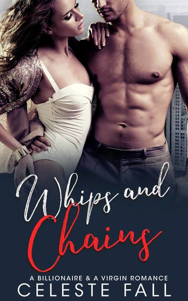 Whips and Chains: Billionaire & Virgin Romance by Celeste Fall