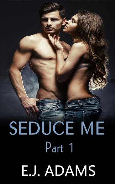 Seduce Me Part 1 by E.J. Adams