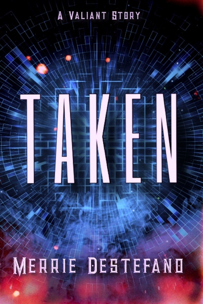 Taken: A Valiant Novella by Merrie Destefano