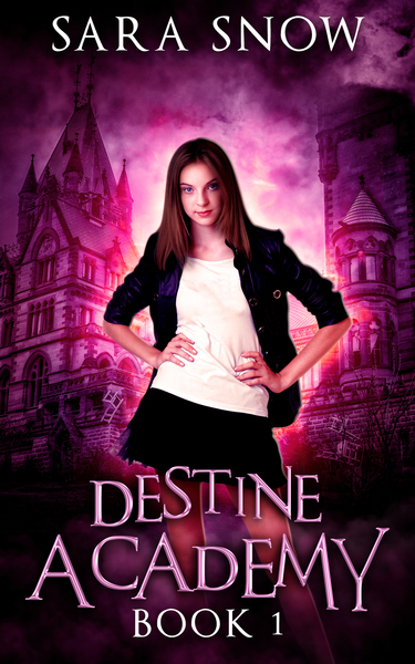 Destine Academy Book 1 by Sara Snow