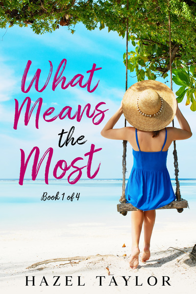 What Means the Most: A summer feel good romance by Hazel Taylor