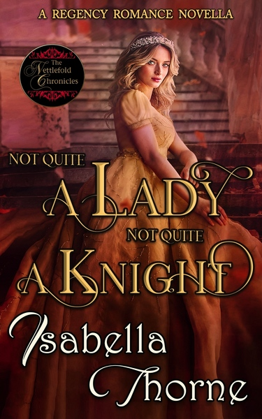 Not Quite a Lady; Not Quite a Knight by Isabella Thorne