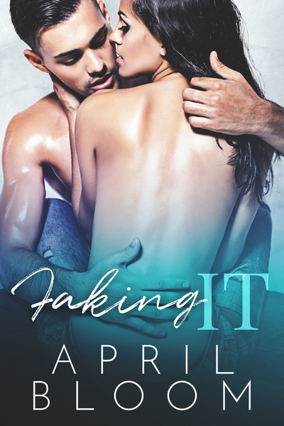 Faking It by April Bloom