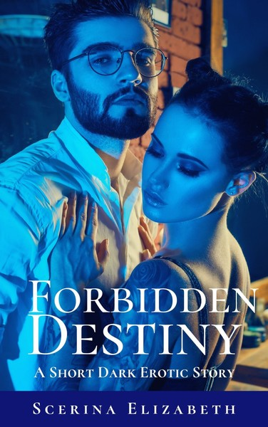 Forbidden Destiny: A Short Dark Erotic Story by Scerina Elizabeth