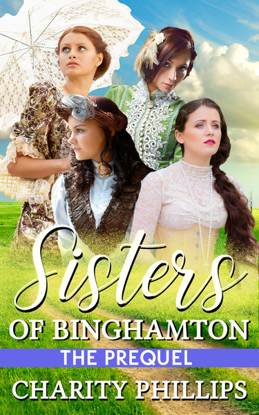 Sisters Of Binghamton: The Prequel by Charity Phillips