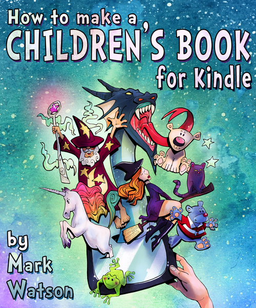 How To Make A Children's Book For Kindle by Mark Watson