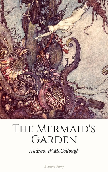 The Mermaid's Garden by Andrew W. McCollough