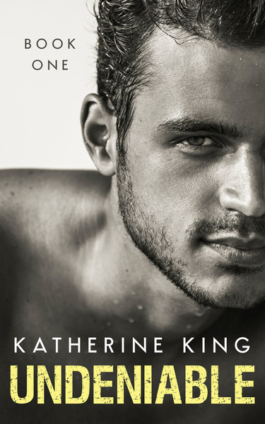 Undeniable Part 1 by Katherine King