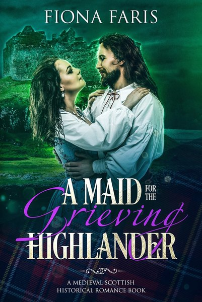 A Maid for the Grieving Highlander by Fiona Faris